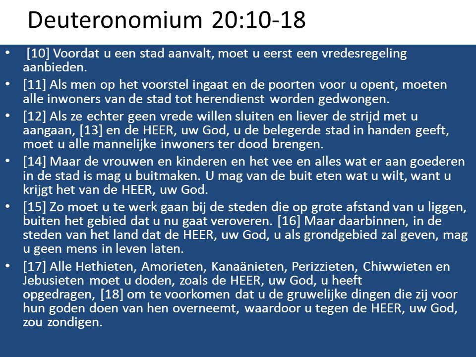 Deuteronomium 20:10-18 [10] Voordat u een stad aanvalt, moet u eerst een vredesregeling aanbieden.
